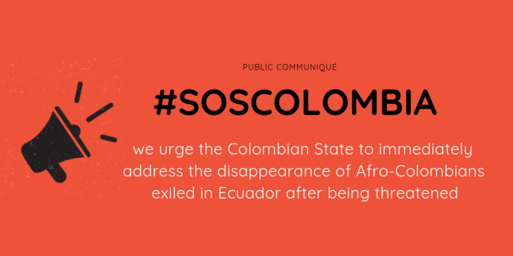 Public Communiqué: we urge the Colombian State to immediately address the disappearance of Afro-Colombians exiled in Ecuador after being threatened