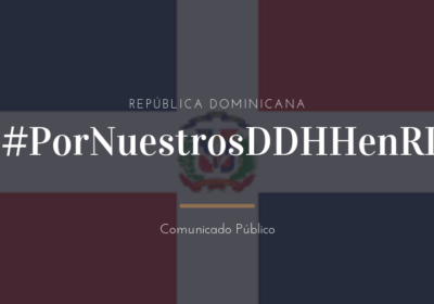 HUMAN RIGHTS ORGANIZATIONS URGE THE DOMINICAN REPUBLIC TO RESPECT & PROTECT THE IASHR