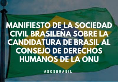 MANISFESTO DE LA SOCIEDAD CIVIL BRASILEÑA SOBRE LA CANDIDATURA DE BRASIL AL CONSEJO DE DERECHOS HUMANOS DE LA ONU