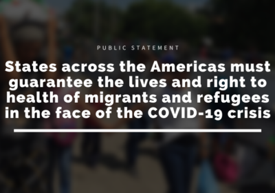 States across the Americas must guarantee the lives and right to health of migrants and refugees in the face of the COVID-19 crisis