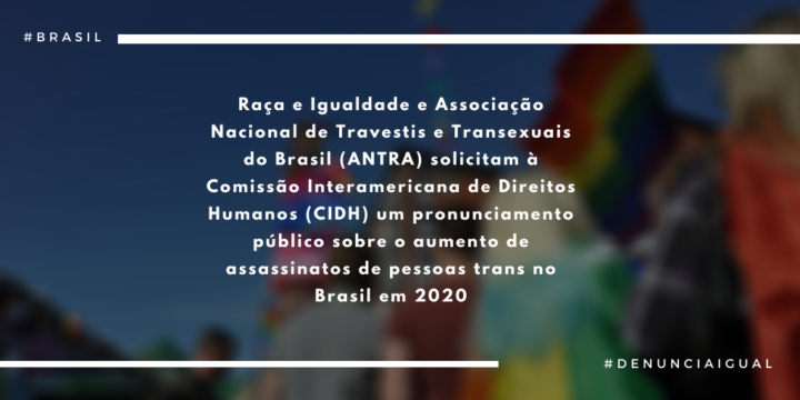 Race and Equality and the National Association of Travestis and Transexuals of Brazil (ANTRA) ask the Inter-American Commission on Human Rights (IACHR) to publicly denounce the increase in murders of transgender people in Brazil in 2020