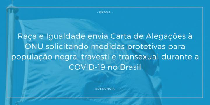 Instituto Raça e Igualdade envia Carta de Alegações à ONU solicitando medidas protetivas para população negra, travesti e transexual durante a COVID-19 no Brasil
