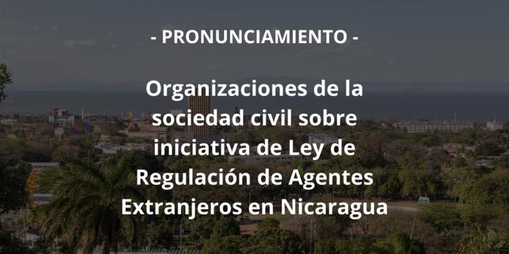 Nicaragua: la Asamblea Nacional no debe aprobar la iniciativa de Ley de Regulación de Agentes Extranjeros por amenazar la libertad de asociación