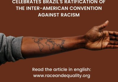 Race and Equality celebrates Brazil's ratification of the Inter-American Convention against Racism