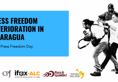 AMARC-ALC, CPJ, IFEX-ALC, Race and Equality and Voces del Sur condemn press freedom deterioration in Nicaragua, call on authorities to guarantee freedom of expression rights