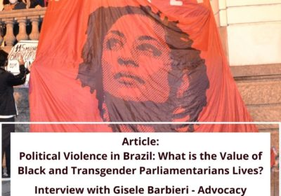 Political Violence in Brazil:  What is the Value of Black and Transgender Parliamentarians Lives?